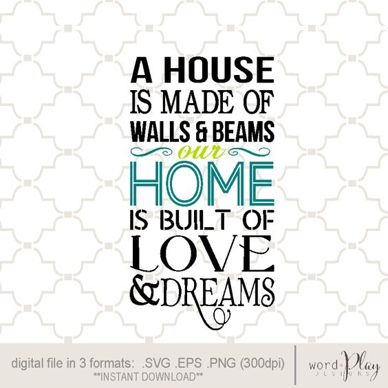 """""""...our home is built of love and dreams"""" Digital design-Instant download in 3 formats: SVG PNG or EPS file / usable on Cricut and Silhouette cutting machines / perfect for scrapbooking or vinyl crafts"""