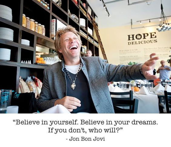 "The World Best Quotes: ""Believe in yourself. Believe in your dreams. If you don't, who will?"" - Jon Bon Jovi"