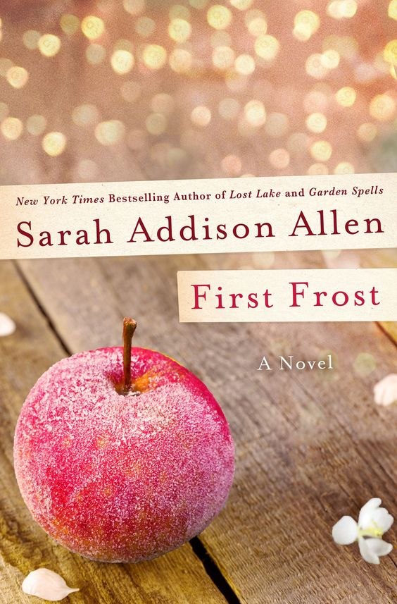 First Frost by Sarah Addison Allen. Sequel to Garden Spells. Quick, light read with wit and magic.