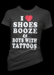 I Love Shoes, Booze and Boys with Tattoos T-Shirt ..