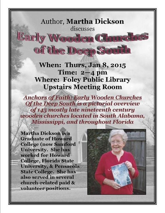 Foley Public Library presents author, Martha Dickson, who will speak on Early Wooden Churches of the Deep South on Thurs, Jan, 8 @ 2 pm in our upstairs meeting room.