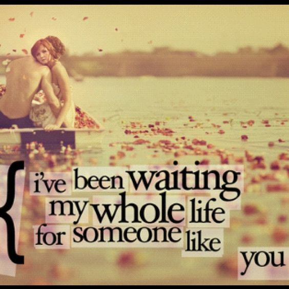 I Ve Been Waiting My Whole Life For Someone Like You Quote22