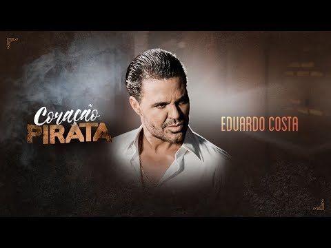 Eduardo Costa Coracao Pirata Clipe Oficial Youtube Musicas