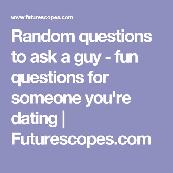10 questions to ask a guy youre dating 9 best dating questions to ask a guy before you if you're one of those types that doesn't know what kind of questions to ask a guy or what are the best.