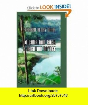 To Cuba and Back. A Vacation Voyage (9781402178573) Richard Henry Dana , ISBN-10: 1402178573  , ISBN-13: 978-1402178573 ,  , tutorials , pdf , ebook , torrent , downloads , rapidshare , filesonic , hotfile , megaupload , fileserve