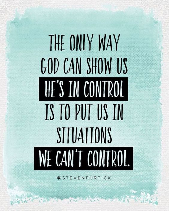 Inspirational Life Quotes And Sayings You Can T Control: The Only Way God Can Show Us He's In Control Is To Put Us