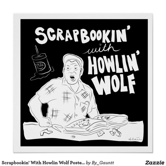 Scrapbookin' With Howlin Wolf Poster! Poster