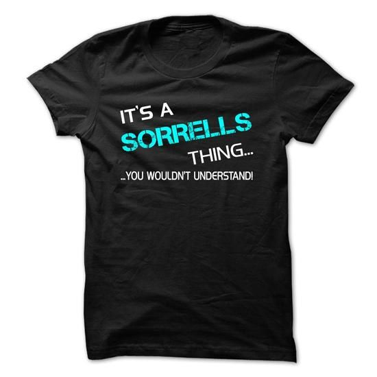Its A SORRELLS Thing - You Wouldnt Understand! - #anniversary gift #bestfriend gift. Its A SORRELLS Thing - You Wouldnt Understand!, shirt design,hoodies/sweatshirts. GUARANTEE =>...