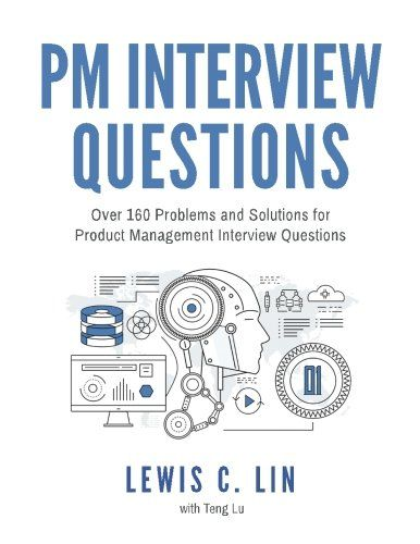 PM Interview Questions: Over 160 Problems and Solutions f...