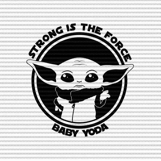 Strong Is The Force Baby On Board Baby Yoda Svg Baby Yoda Vector Baby Yoda Digital File Star Wars Svg Star Wars Vector The Mandalorian The Child Svg Yoda Png Star