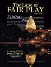 The Land of Fair Play: American Civics from a Christian Perspective [Paperback]