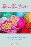 Free Kindle Book -  [Crafts & Hobbies & Home][Free] How to Crochet: A Beginner's Guide to Crocheting (Including Pictures) Check more at http://www.free-kindle-books-4u.com/crafts-hobbies-homefree-how-to-crochet-a-beginners-guide-to-crocheting-including-pictures/