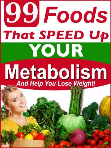 99 FOODS THAT SPEED UP YOUR METABOLISM AND HELP YOU LOSE ...