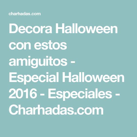 Decora Halloween con estos amiguitos - Especial Halloween 2016 - Especiales - Charhadas.com