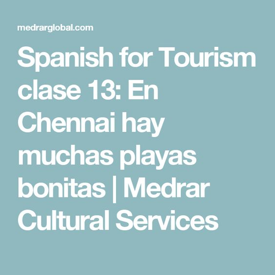 Spanish for Tourism clase 13: En Chennai hay muchas playas bonitas | Medrar Cultural Services