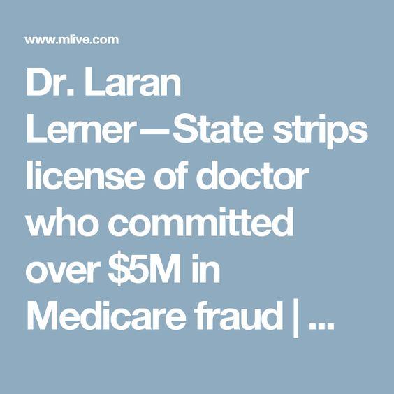 Dr. Laran Lerner—State strips license of doctor who committed over $5M in Medicare fraud   MLive.com
