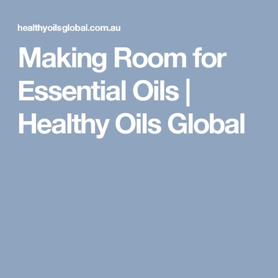 Making Room for Essential Oils   Healthy Oils Global