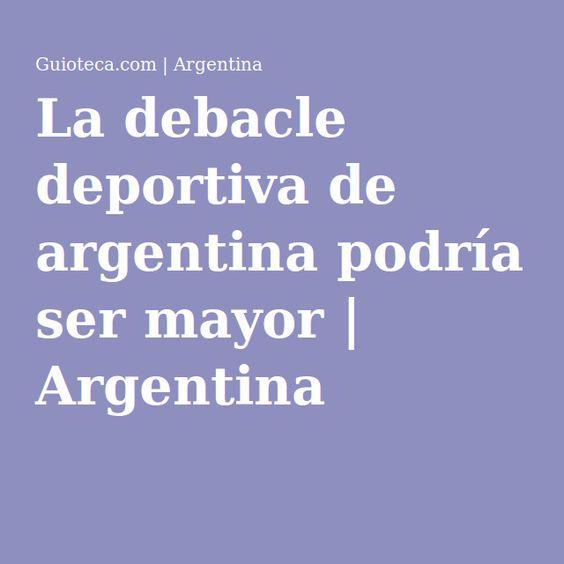 La debacle deportiva de argentina podría ser mayor | Argentina