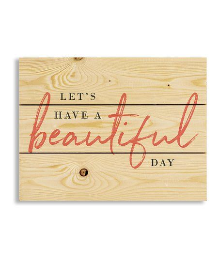 Designs Direct Creative Group Lets Have A Beautiful Day Wall Art Zulily Designs Direct Wall Art Have A Beautiful Day