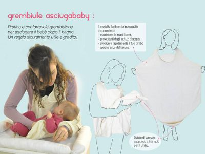 Asciugababy è un ampio grembiule asciugamano in spugna indemagliabile che viene indossato da mamma o papà per proteggersi dagli schizzi e per poter avvolgere più rapidamente il neonato ed asciugarlo.  Sul lato inferiore è presente un cappuccio a triangolo per il bebè.