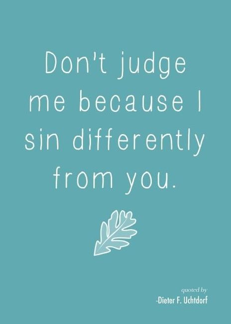 Don't judge OTHERS because they sin differently than you!