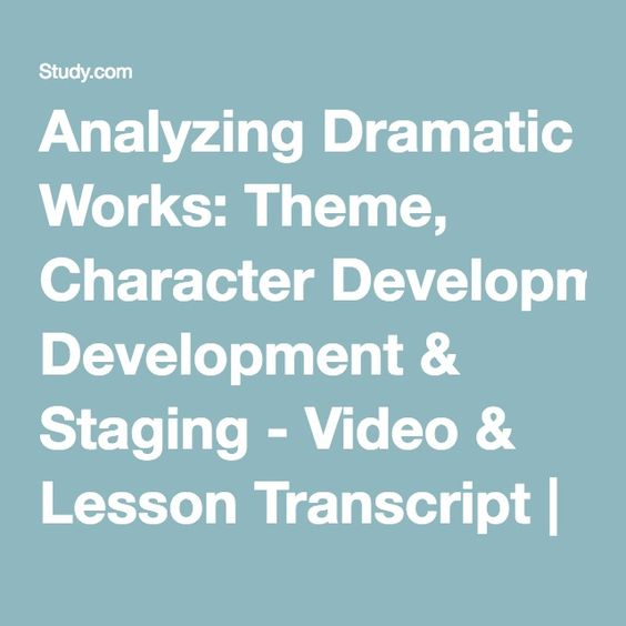 Analyzing Dramatic Works Theme, Character Development \ Staging - character analysis
