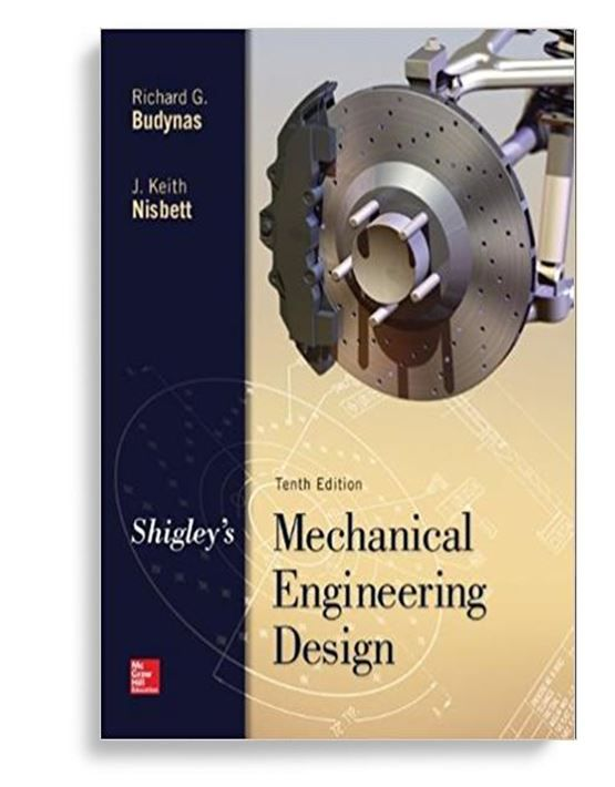 Shigley S Mechanical Engineering Design 10th Edition By Richard G Budynas Isbn 10 0073 Mechanical Engineering Design Engineering Design Mechanical Engineering