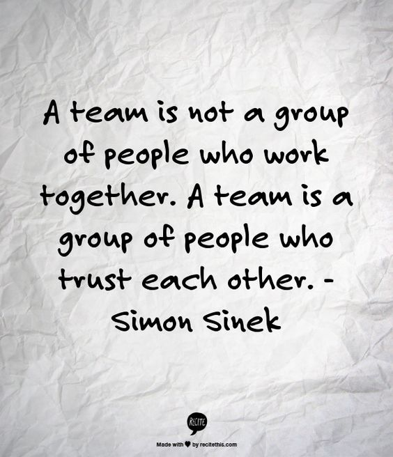 """""""A team is not a group of people who work together. A team is a group of people who trust each other."""""""
