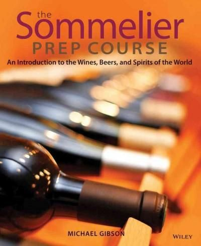 The Sommelier Prep Course: An Introduction to the s, Beers, and Spirits of the World