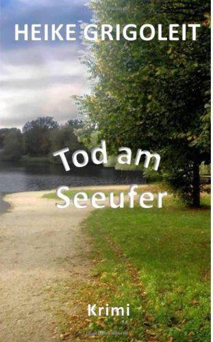 Tod am Seeufer von Heike Grigoleit, http://www.amazon.de/dp/1482003538/ref=cm_sw_r_pi_dp_X4isrb1BDYGAM