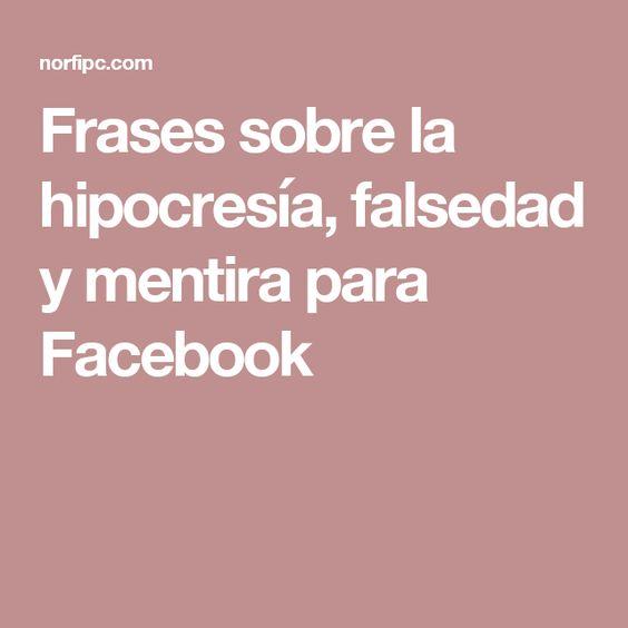 Frases sobre la hipocresía, falsedad y mentira para Facebook