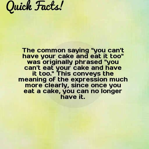Quick Fact The Common Saying You Cant Have Your Cake And Eat Common Quotes Facts Sayings