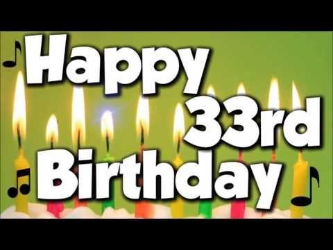Happy 33rd Birthday Happy Birthday To You Song Youtube