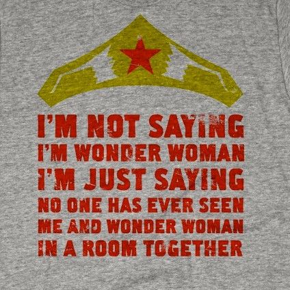 Wonder Woman and me**   I would want this shirt if it wasn't grammatically incorrect.