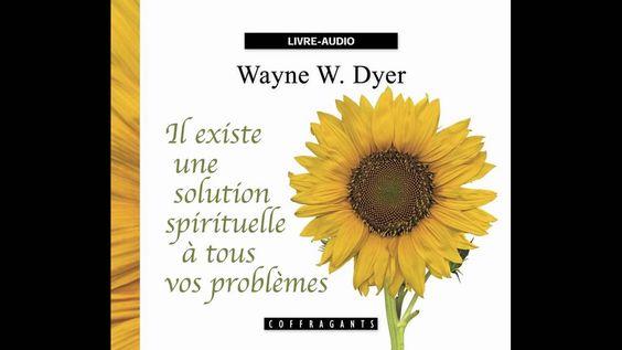 Wayne W. Dyer - Il existe une solution spirituelle à tous vos problèmes ...