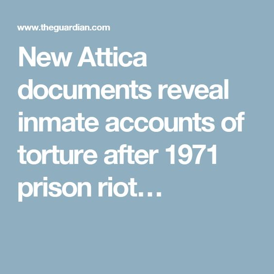 New Attica documents reveal inmate accounts of torture after 1971 prison riot…