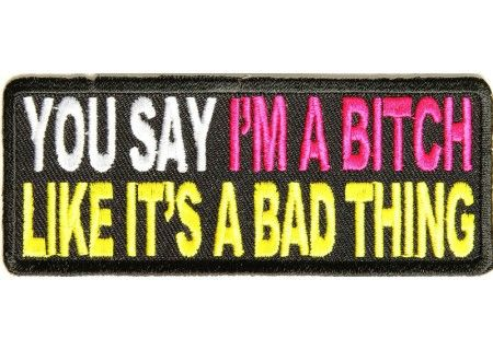 You Say I am a Bitch – Funny Biker Sayings | Online Patch Shop