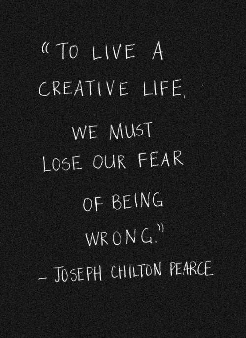 ... Lose our Fear of Being Wrong. Try to learn this early in life. It can be life changing.: Inspirational Quote, Favorite Quote, Joseph Chilton, Creative Life, Life Quote, So True, Be Creative, Wise Word