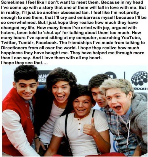 Ok so it's not often you come across things like this. This pin genuinely summarises how I feel about One Direction. I really do love them, I'm not overly obsessed I don't tweet them 50 times a day or send death threats to their GFs or whatever. Thank you pinners/followers and thank you One Direction for lighting up my world.