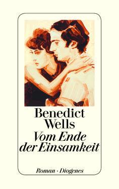 """Benedict Wells: Vom Ende der Einsamkeit (@diogenesverlag) """"Der neue Roman von Bestsellerautor Benedict Wells"""""""
