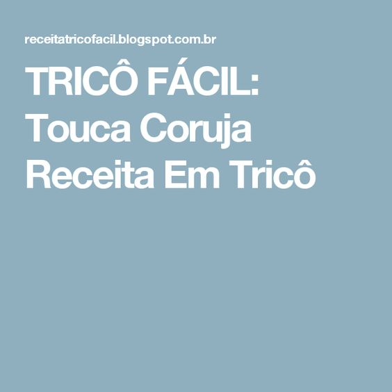 TRICÔ FÁCIL: Touca Coruja Receita Em Tricô