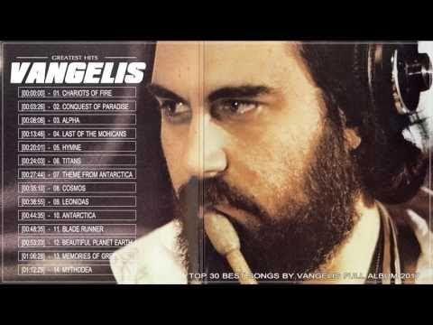 Vangelis The Most 30 Beautiful Songs Compilation Vangelis Playlist Full Album 2017 Youtube Panzerlied