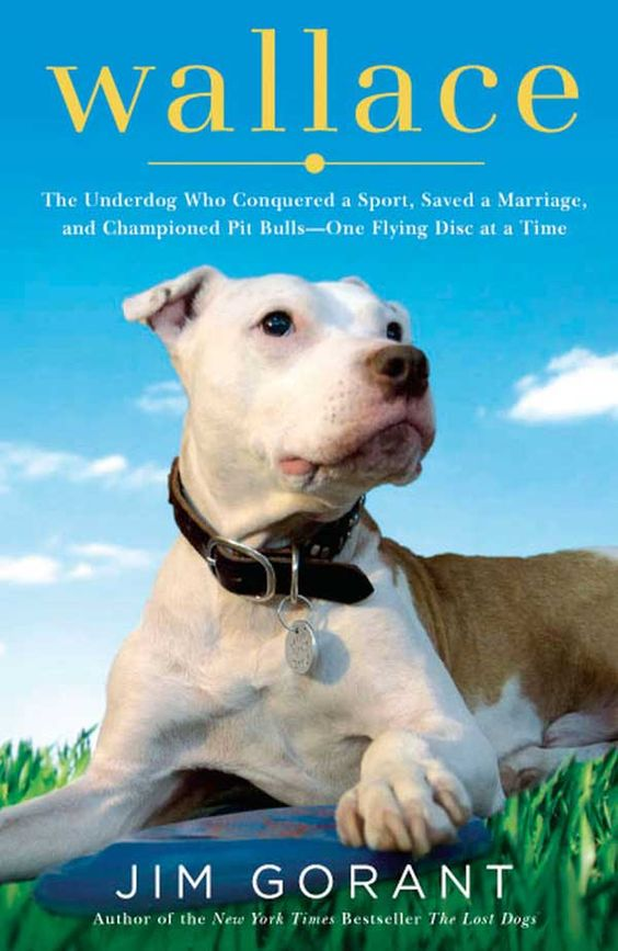 Wallace is a story of the underdog who conquered a sport, saved a marriage, and championed Pitfalls - one flying disc at a time. A great dog book.