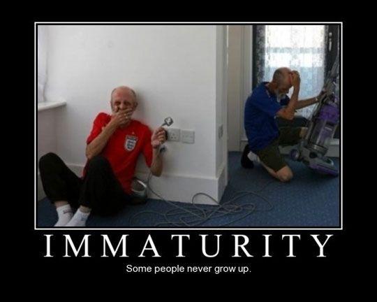 Immaturité. Certaines personnes ne grandissent jamais.: