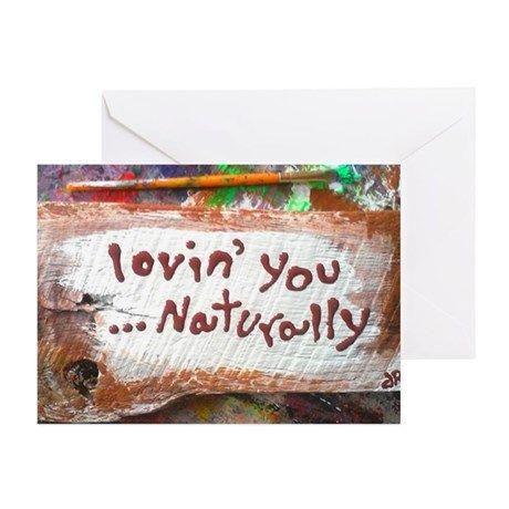 loving you naturally Greeting Card on CafePress.com