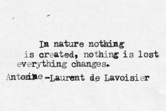 Image result for In nature nothing is created, nothing is lost, everything…