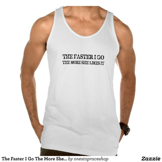 The Faster I Go The More She Likes It Tanks Tank Tops