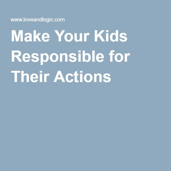 Make Your Kids Responsible for Their Actions