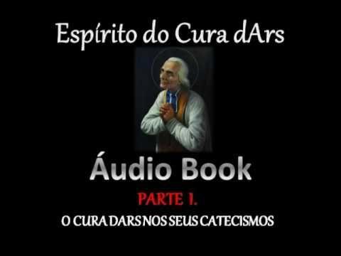 1º. PARTE - O CURA D'ARS NOS SEUS CATECISMOS (CAPÍTULOS) - AUDIO LIVRO