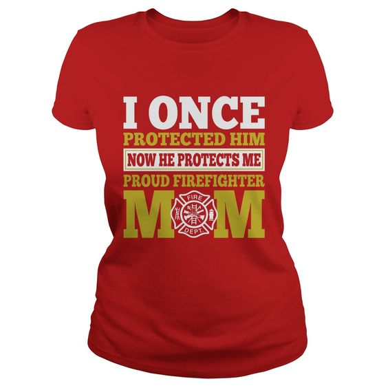 I once protected him Now he protects me proud Firefighter Mom | YeahTshirt.com